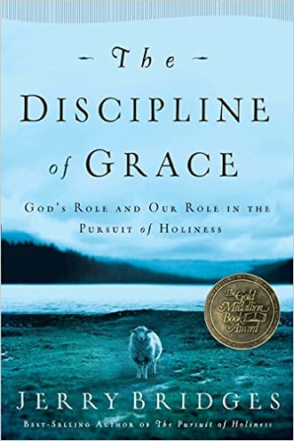 The Discipline of Grace: God's Role and Our Role in the Pursuit of Holiness written by Jerry Bridges
