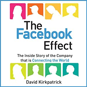 The Facebook Effect: The Inside Story of the Company That Is Connecting the World | [David Kirkpatrick]