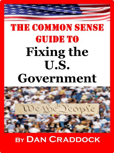 The Common Sense Guide to Fixing the U.S. Government by Dan Craddock