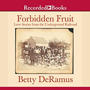 Forbidden Fruit: Love Stories from the Underground Railroad | [Betty DeRamus]