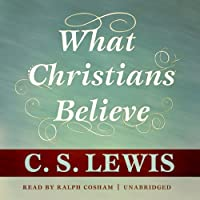 What Christians Believe (       UNABRIDGED) by C. S. Lewis Narrated by Ralph Cosham