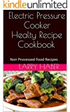 Electric Pressure Cooker Healthy Cookbook: Non Processed recipes. Great for Clean Eating, Gluten Free and Paleo (English Edition)