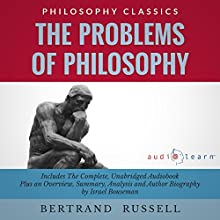 The Problems of Philosophy by Bertrand Russell: The Complete Work Plus an Overview, Chapter by Chapter Summary and Author Biography Audiobook by Bertrand Rusell, Israel Bouseman Narrated by Bob Rundell