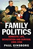 img - for Family Politics: Domestic Life, Devastation and Survival, 1900-1950 book / textbook / text book