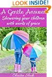 A Gentle Answer: Showering your children with words of grace