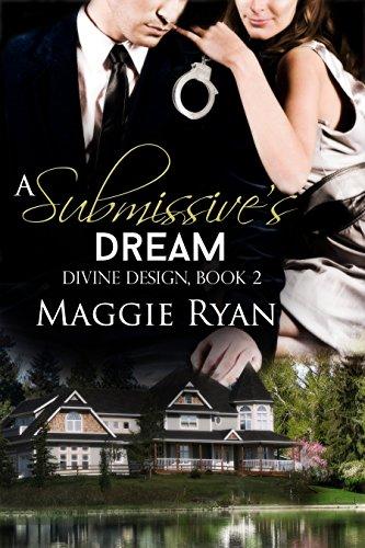 Maggie Ryan - A Submissive's Dream (Divine Designs Book 2)