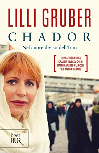 Chador: Nel cuore diviso dell'Iran (Saggi)
