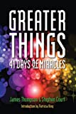 img - for Greater Things: 41 Days of Miracles book / textbook / text book