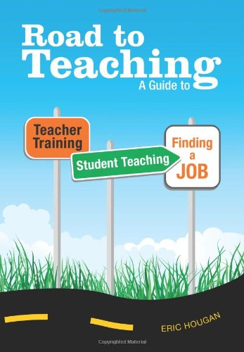 Road to Teaching: A Guide to Teacher Training, Student...