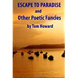 Escape to Paradise and Other Poetic Fanciesby Tom Howard