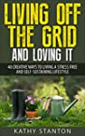 Living Off The Grid And Loving It: 40...