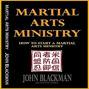 Martial Arts Ministry: How to Start a Martial Arts Ministry - Christian Martial Arts, Self-Defense, and Discipleship Book Series, Vol. 2 Hörbuch von John Blackman Gesprochen von: K.W. Keene