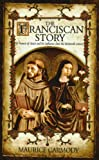 The Franciscan Story: St Francis of Assisi and his influence since the thirteenth century