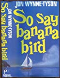 So say banana bird (0946849005) by Wynne-Tyson, Jon