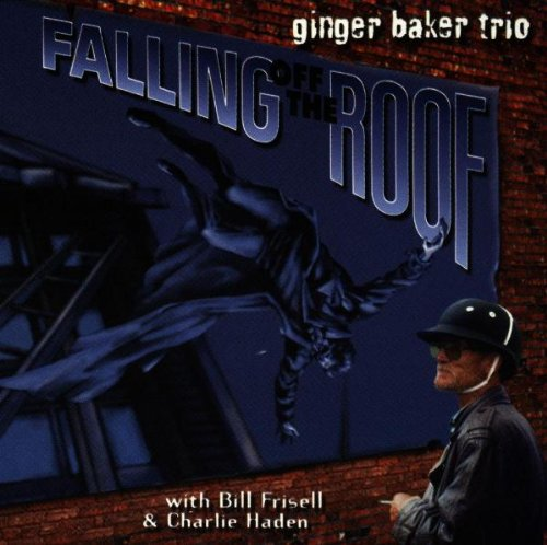 Click here to buy Falling Off the Roof by Ginger Baker,&#32;Bill Frisell and Charlie Haden.