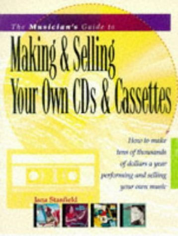 The Musician's Guide to Making & Selling Your Own Cds & Cassettes by Jana Stanfield (1997-08-02)