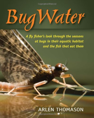BugWater: A fly fisher's look through the seasons at bugs in their aquatic habitat and the fish that eat them PDF