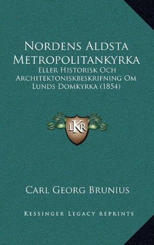 Nordens Aldsta Metropolitankyrka: Eller Historisk Och Architektoniskbeskrifning Om Lunds Domkyrka (1854)