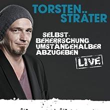 Selbstbeherrschung umständehalber abzugeben (Live) Hörspiel von Torsten Sträter Gesprochen von: Torsten Sträter