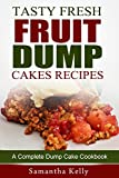Tasty Fresh Fruit Dump Cakes Recipes: A Complete Dump Cake Cookbook