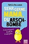 Sehr gerne, Mama, du Arschbombe: Tief...