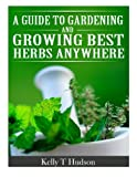 img - for A Guide to Gardening and Growing Best Herbs Anywhere book / textbook / text book