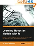 Learning Bayesian Models With R: Become an Expert in Bayesian Machine Learning Methods Using R and Apply the to Solve Real...