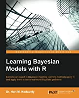 Learning Bayesian Models with R Front Cover