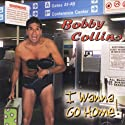 I Wanna Go Home! Performance by Bobby Collins Narrated by  uncredited