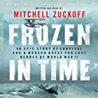 Frozen in Time: An Epic Story of Survival and a Modern Quest for Lost Heroes of World War II (       UNABRIDGED) by Mitchell Zuckoff Narrated by Mitchell Zuckoff