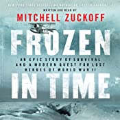 Frozen in Time: An Epic Story of Survival and a Modern Quest for Lost Heroes of World War II | [Mitchell Zuckoff]
