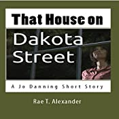 That House on Dakota Street: A Jo Danning Short Story | Rae T. Alexander