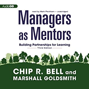 Managers as Mentors: Building Partnerships for Learning (Third Edition) | [Chip R. Bell, Marshall Goldsmith]