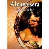 Alxuvaisera - Il Dono Degli Di -di Mauro Ticciati
