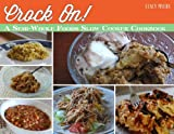 Crock On! A Semi-Whole Foods Slow Cooker Cookbook