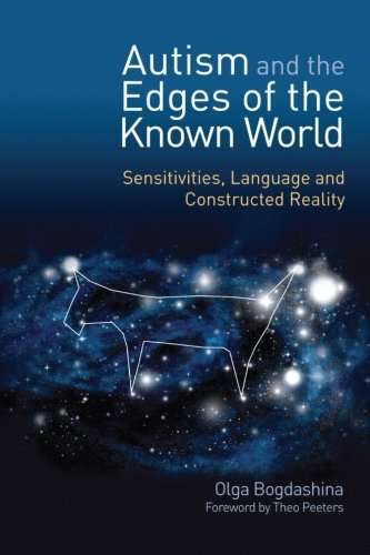 Autism and the Edges of the Known World: Sensitivities, Language and Constructed Reality: Olga Bogdashina: 9781849050425: Amazon.com: Books