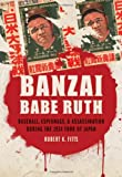 img - for Banzai Babe Ruth: Baseball, Espionage, and Assassination during the 1934 Tour of Japan book / textbook / text book