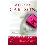 All I Have to Give: A Christmas Love Storyby Melody Carlson
