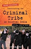 img - for Constructing the Criminal Tribe in Colonial India: Acting Like a Thief book / textbook / text book