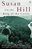 I'm the King of the Castle by Hill, Susan New Edition (1973) Susan Hill