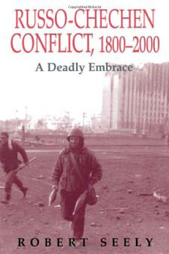 The Russian-Chechen Conflict 1800-2000: A Deadly Embrace (Soviet (Russian) Military Experience)