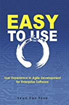 Easy To Use: User Experience In Agile Development For Enterprise Software