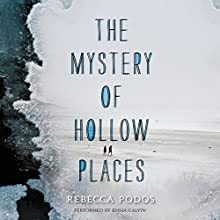 The Mystery of Hollow Places Audiobook by Rebecca Podos Narrated by Emma Galvin