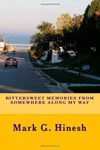 Bittersweet Memories from Somewhere Along My Way Mark G Hinesh CreateSpace Indep