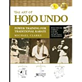 The Art of Hojo Undo: Power Training for Traditional Karate ~ Michael Clarke