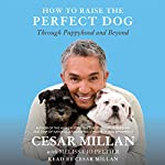 How to Raise the Perfect Dog: Through Puppyhood and Beyond | Cesar Millan,Melissa Jo Peltier