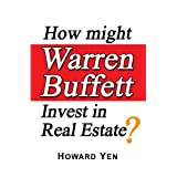 How might Warren Buffett Invest in Real Estate? ~ Howard Yen