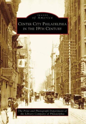 Center City Philadelphia In The 19Th Century (Pa) (Images Of America)