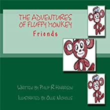 The Adventures of Fluffy Monkey: Friends Mini: Volume 1 Audiobook by Philip R Harrison Narrated by Timothy Kennedy