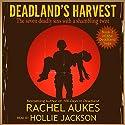 Deadland's Harvest: Deadland, Book 2 (       UNABRIDGED) by Rachel Aukes Narrated by Hollie Jackson